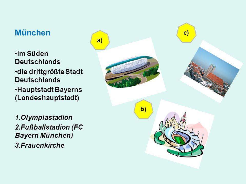 München im Süden Deutschlands die drittgrößte Stadt Deutschlands Hauptstadt Bayerns (Landeshauptstadt) 1.Olympiastadion 2.Fußballstadion (FC Bayern Mü