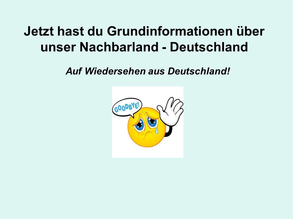 Jetzt hast du Grundinformationen über unser Nachbarland - Deutschland Auf Wiedersehen aus Deutschland!