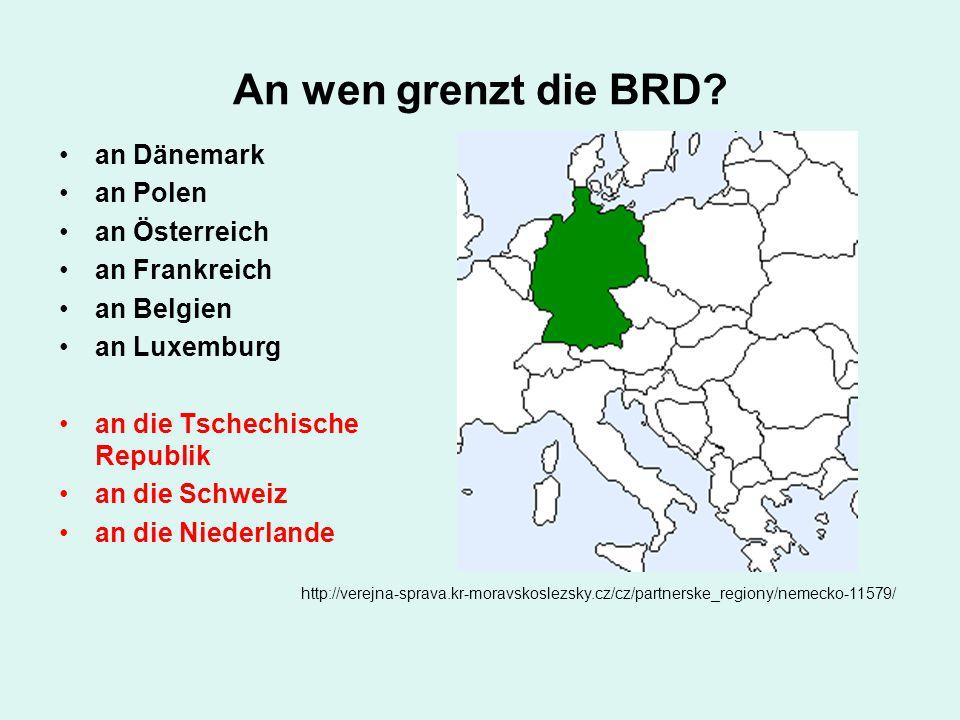 An wen grenzt die BRD? an Dänemark an Polen an Österreich an Frankreich an Belgien an Luxemburg an die Tschechische Republik an die Schweiz an die Nie