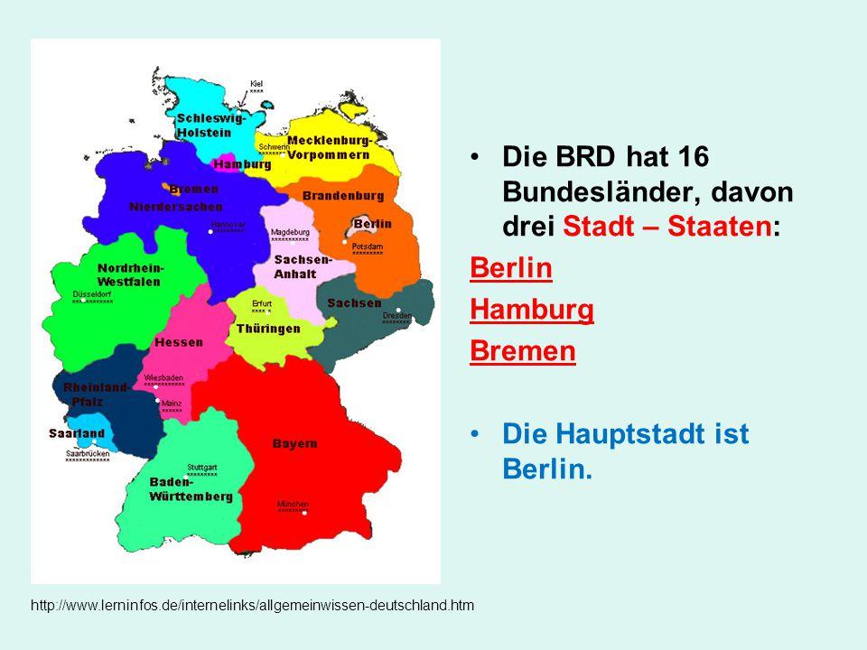 Die BRD hat 16 Bundesländer, davon drei Stadt – Staaten: Berlin Hamburg Bremen Die Hauptstadt ist Berlin. http://www.lerninfos.de/internelinks/allgeme