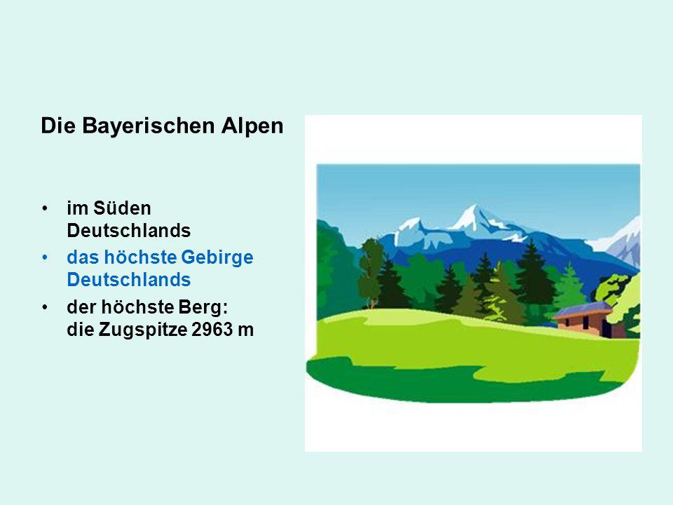 Die Bayerischen Alpen im Süden Deutschlands das höchste Gebirge Deutschlands der höchste Berg: die Zugspitze 2963 m