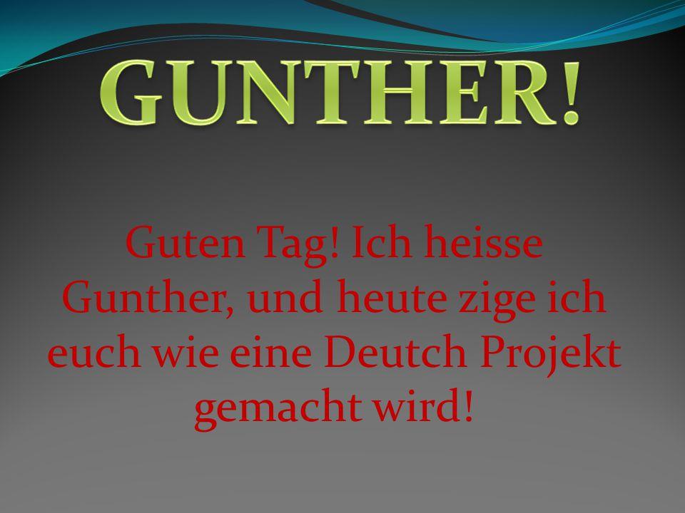 Guten Tag! Ich heisse Gunther, und heute zige ich euch wie eine Deutch Projekt gemacht wird!