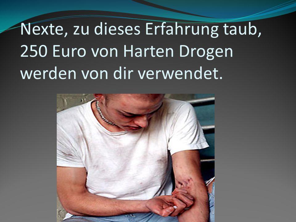 Nexte, zu dieses Erfahrung taub, 250 Euro von Harten Drogen werden von dir verwendet.