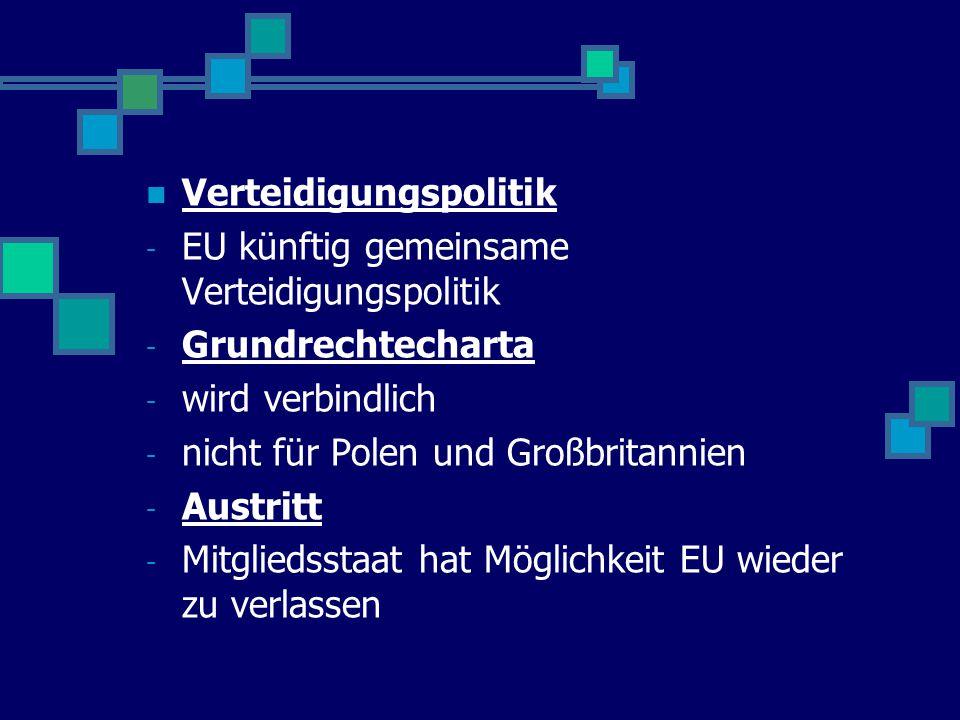 Verteidigungspolitik - EU künftig gemeinsame Verteidigungspolitik - Grundrechtecharta - wird verbindlich - nicht für Polen und Großbritannien - Austritt - Mitgliedsstaat hat Möglichkeit EU wieder zu verlassen