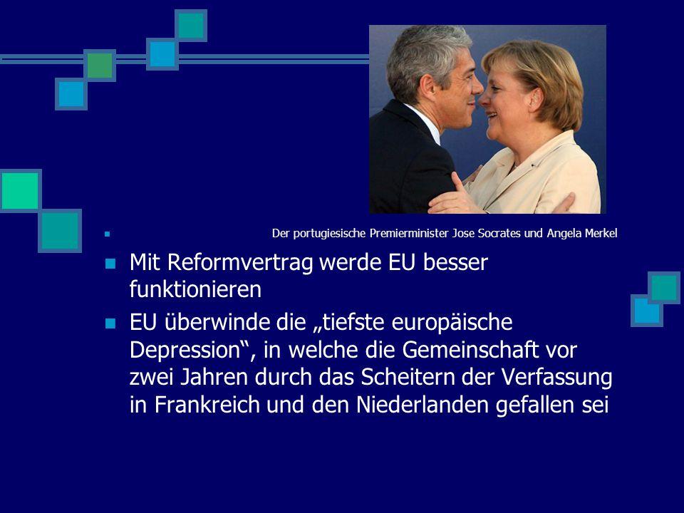 """Der portugiesische Premierminister Jose Socrates und Angela Merkel Mit Reformvertrag werde EU besser funktionieren EU überwinde die """"tiefste europäische Depression , in welche die Gemeinschaft vor zwei Jahren durch das Scheitern der Verfassung in Frankreich und den Niederlanden gefallen sei"""