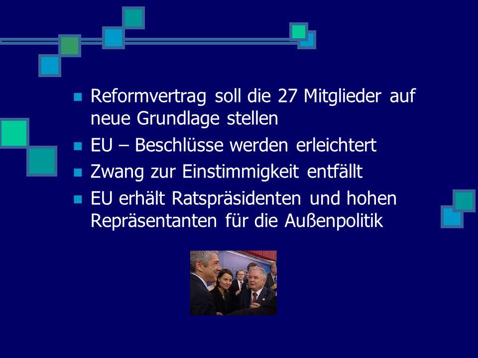 Reformvertrag soll die 27 Mitglieder auf neue Grundlage stellen EU – Beschlüsse werden erleichtert Zwang zur Einstimmigkeit entfällt EU erhält Ratsprä