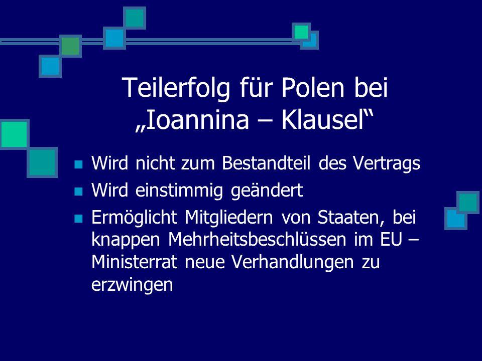 """Teilerfolg für Polen bei """"Ioannina – Klausel"""" Wird nicht zum Bestandteil des Vertrags Wird einstimmig geändert Ermöglicht Mitgliedern von Staaten, bei"""