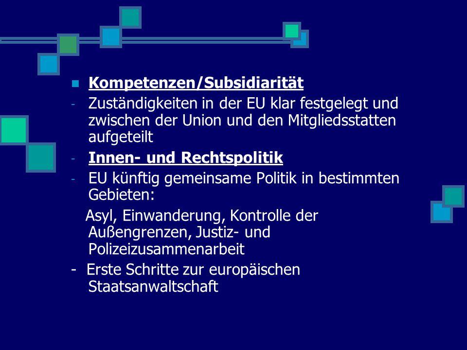 Kompetenzen/Subsidiarität - Zuständigkeiten in der EU klar festgelegt und zwischen der Union und den Mitgliedsstatten aufgeteilt - Innen- und Rechtspo