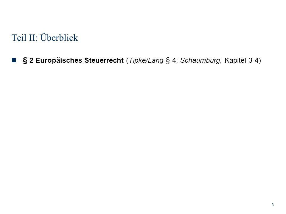 Teil II: Überblick 3 § 2 Europäisches Steuerrecht (Tipke/Lang § 4; Schaumburg, Kapitel 3-4)