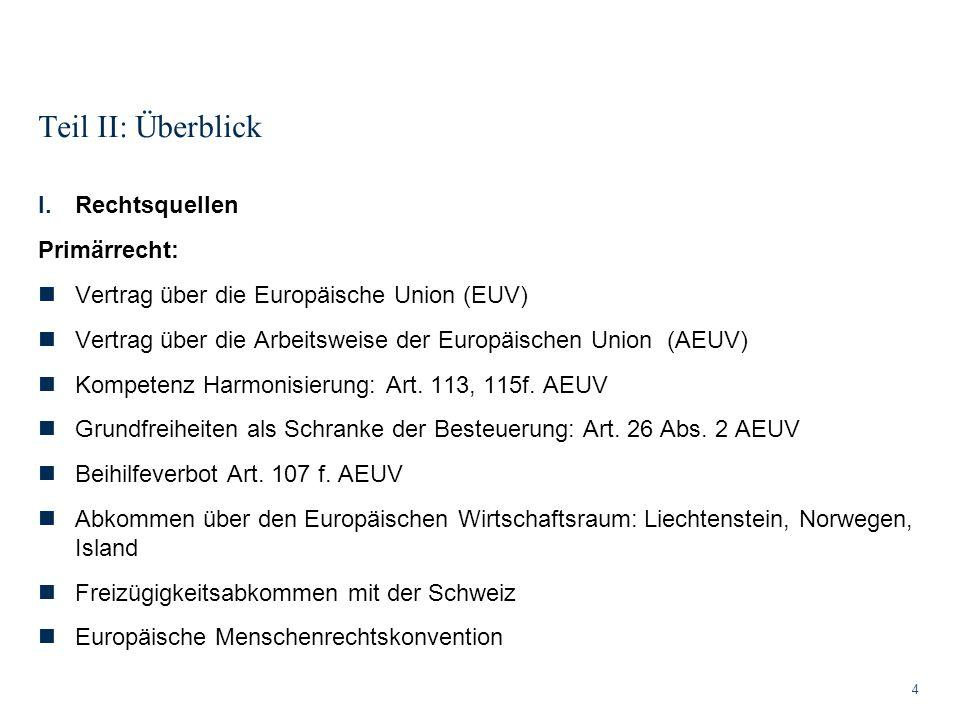 Teil II: Überblick 4 I.Rechtsquellen Primärrecht: Vertrag über die Europäische Union (EUV) Vertrag über die Arbeitsweise der Europäischen Union (AEUV)