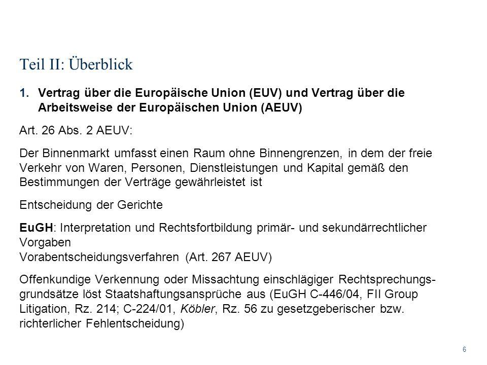 Teil II: Überblick 6 1.Vertrag über die Europäische Union (EUV) und Vertrag über die Arbeitsweise der Europäischen Union (AEUV) Art. 26 Abs. 2 AEUV: D