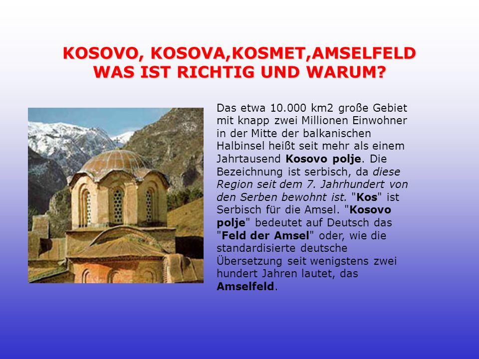 KOSOVO, KOSOVA,KOSMET,AMSELFELD WAS IST RICHTIG UND WARUM.