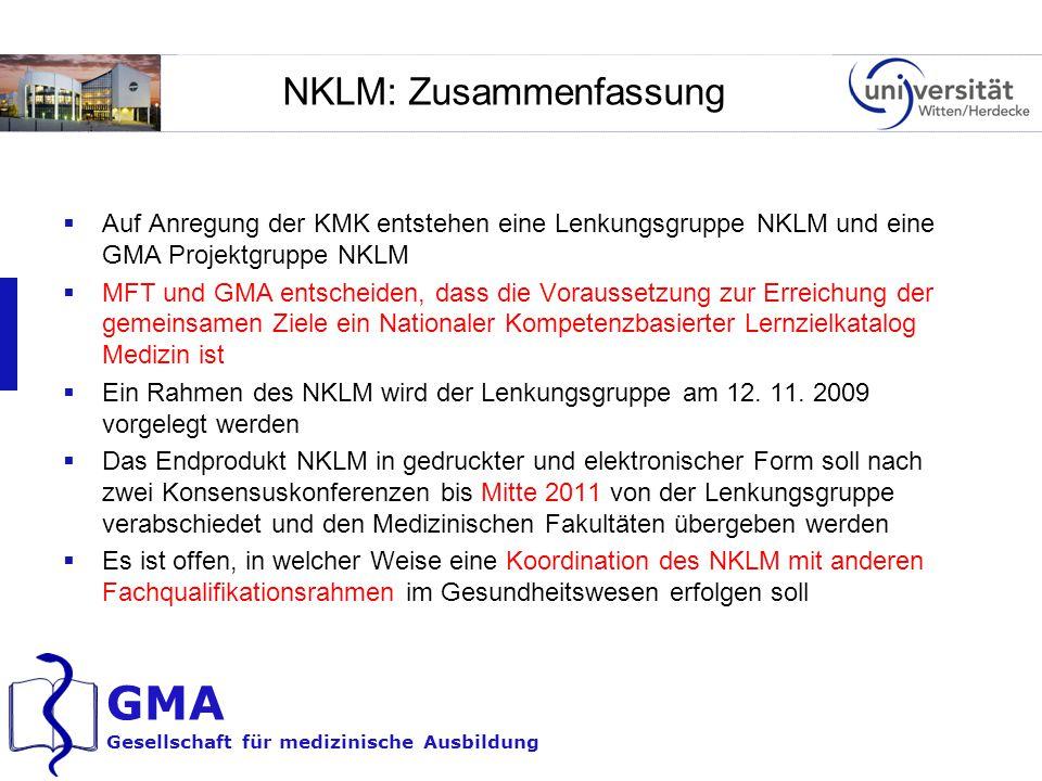 GMA Gesellschaft für medizinische Ausbildung NKLM: Zusammenfassung  Auf Anregung der KMK entstehen eine Lenkungsgruppe NKLM und eine GMA Projektgrupp