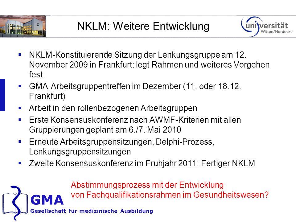 GMA Gesellschaft für medizinische Ausbildung NKLM: Weitere Entwicklung  NKLM-Konstituierende Sitzung der Lenkungsgruppe am 12. November 2009 in Frank