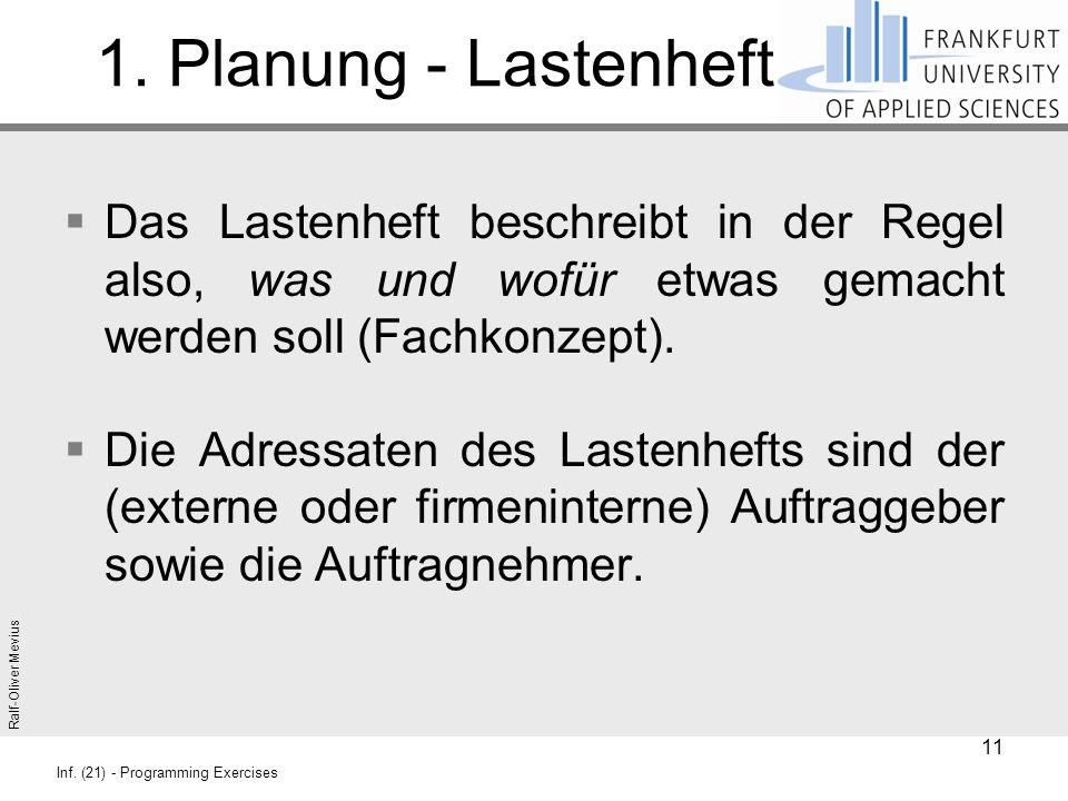 Ralf-Oliver Mevius Inf. (21) - Programming Exercises 1. Planung - Lastenheft  Das Lastenheft beschreibt in der Regel also, was und wofür etwas gemach
