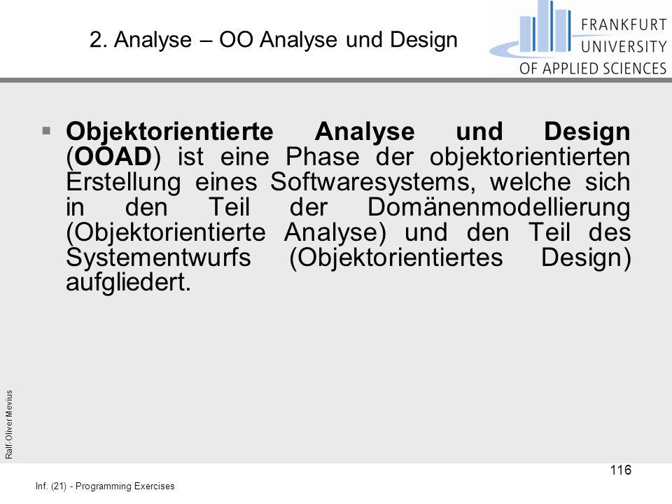 Ralf-Oliver Mevius Inf. (21) - Programming Exercises 2. Analyse – OO Analyse und Design  Objektorientierte Analyse und Design (OOAD) ist eine Phase d