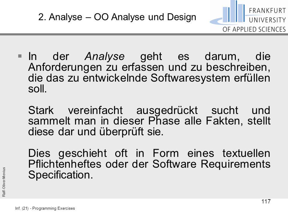 Ralf-Oliver Mevius Inf. (21) - Programming Exercises 2. Analyse – OO Analyse und Design  In der Analyse geht es darum, die Anforderungen zu erfassen