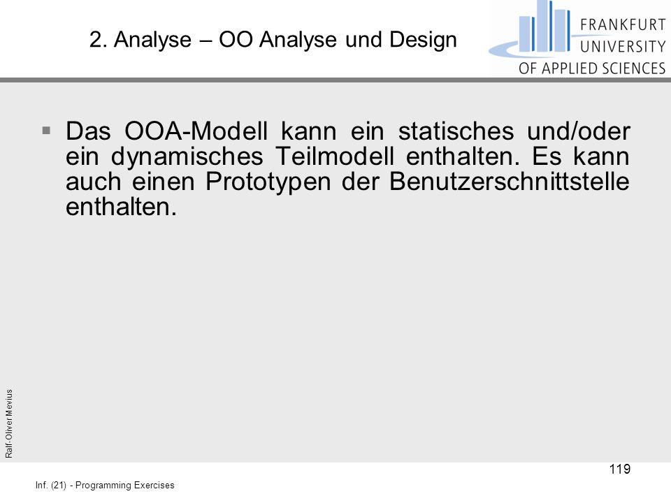 Ralf-Oliver Mevius Inf. (21) - Programming Exercises 2. Analyse – OO Analyse und Design  Das OOA-Modell kann ein statisches und/oder ein dynamisches