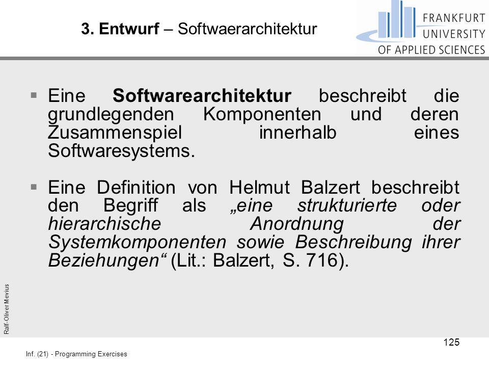 Ralf-Oliver Mevius Inf. (21) - Programming Exercises 3. Entwurf – Softwaerarchitektur  Eine Softwarearchitektur beschreibt die grundlegenden Komponen