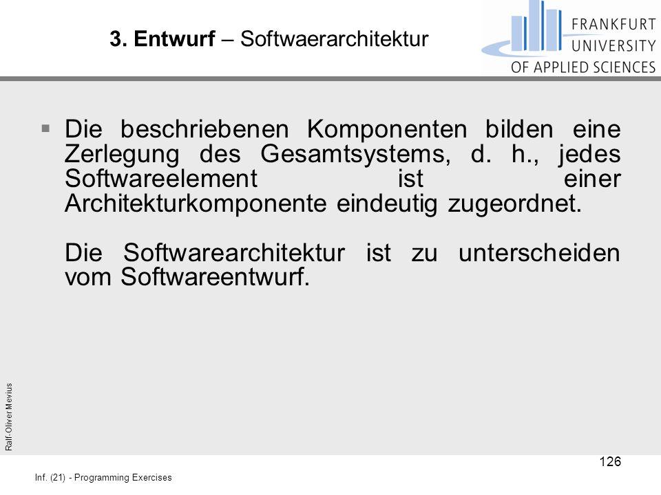 Ralf-Oliver Mevius Inf. (21) - Programming Exercises 3. Entwurf – Softwaerarchitektur  Die beschriebenen Komponenten bilden eine Zerlegung des Gesamt