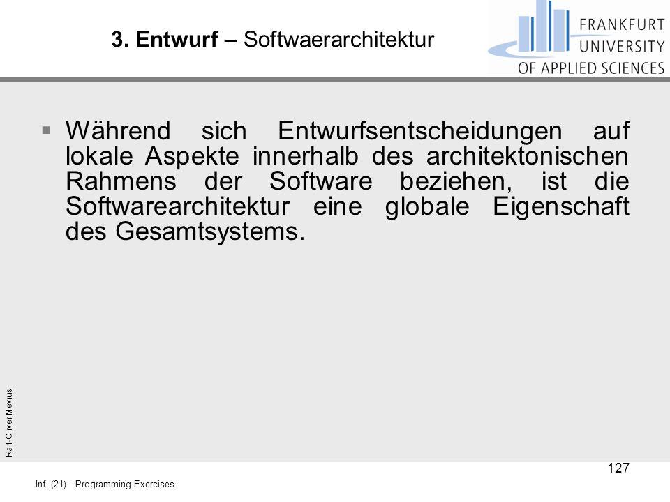 Ralf-Oliver Mevius Inf. (21) - Programming Exercises 3. Entwurf – Softwaerarchitektur  Während sich Entwurfsentscheidungen auf lokale Aspekte innerha