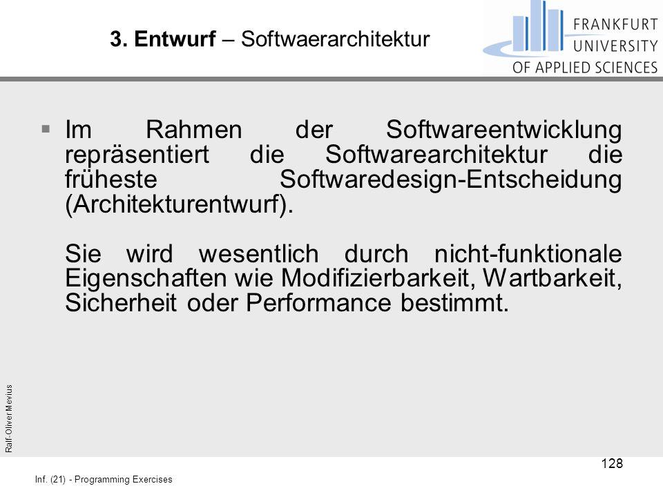 Ralf-Oliver Mevius Inf. (21) - Programming Exercises 3. Entwurf – Softwaerarchitektur  Im Rahmen der Softwareentwicklung repräsentiert die Softwarear