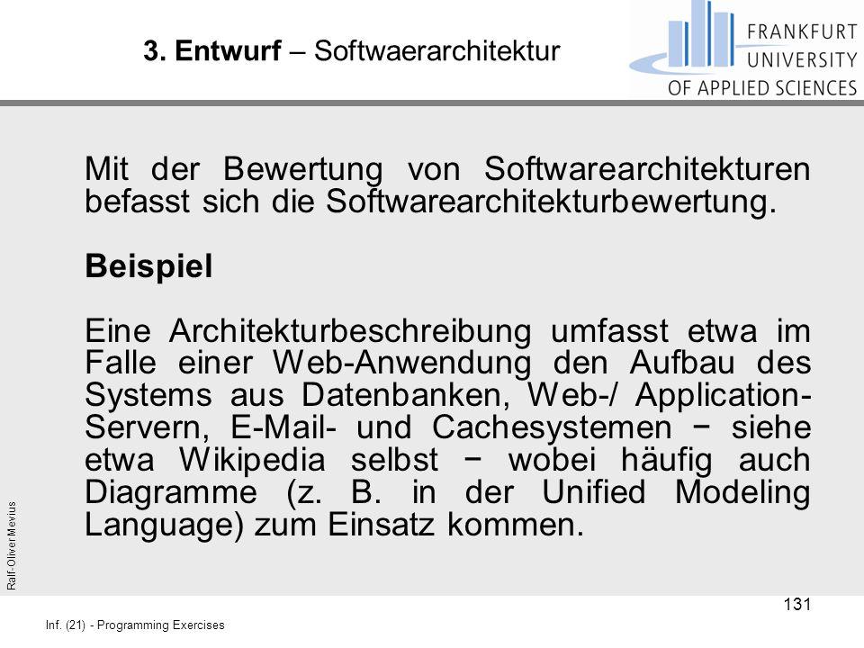 Ralf-Oliver Mevius Inf. (21) - Programming Exercises 3. Entwurf – Softwaerarchitektur Mit der Bewertung von Softwarearchitekturen befasst sich die Sof