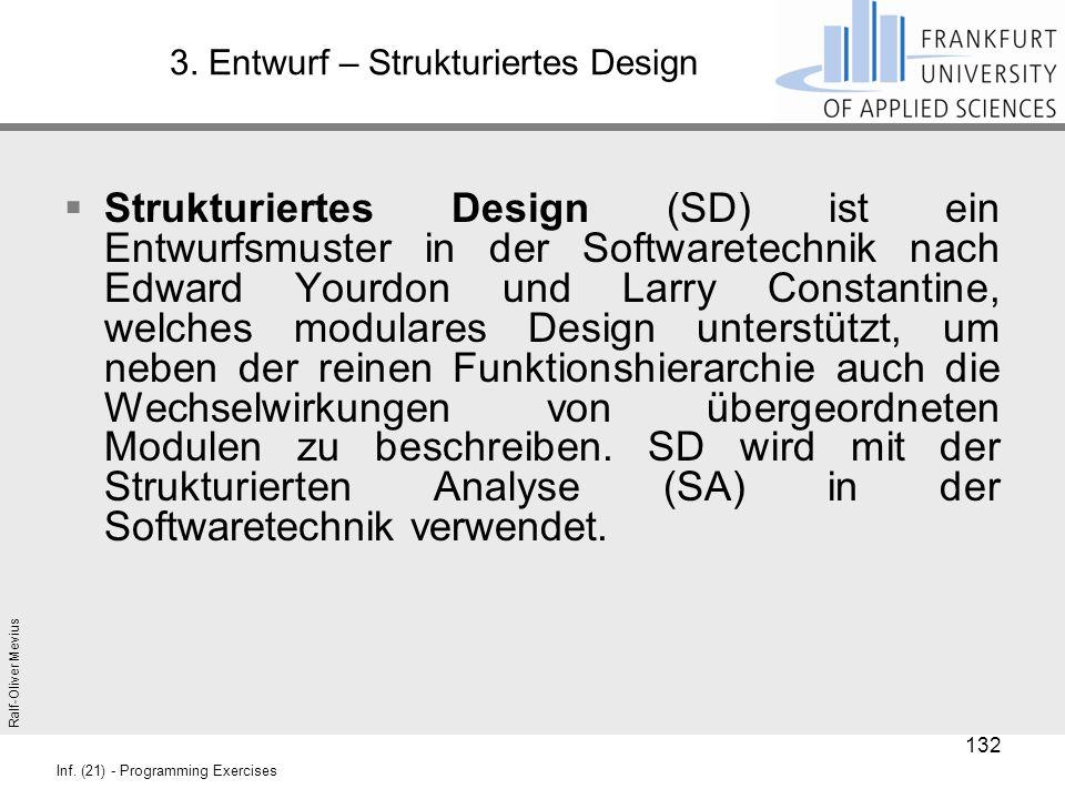 Ralf-Oliver Mevius Inf. (21) - Programming Exercises 3. Entwurf – Strukturiertes Design  Strukturiertes Design (SD) ist ein Entwurfsmuster in der Sof