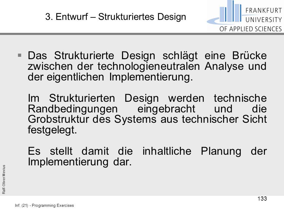 Ralf-Oliver Mevius Inf. (21) - Programming Exercises 3. Entwurf – Strukturiertes Design  Das Strukturierte Design schlägt eine Brücke zwischen der te