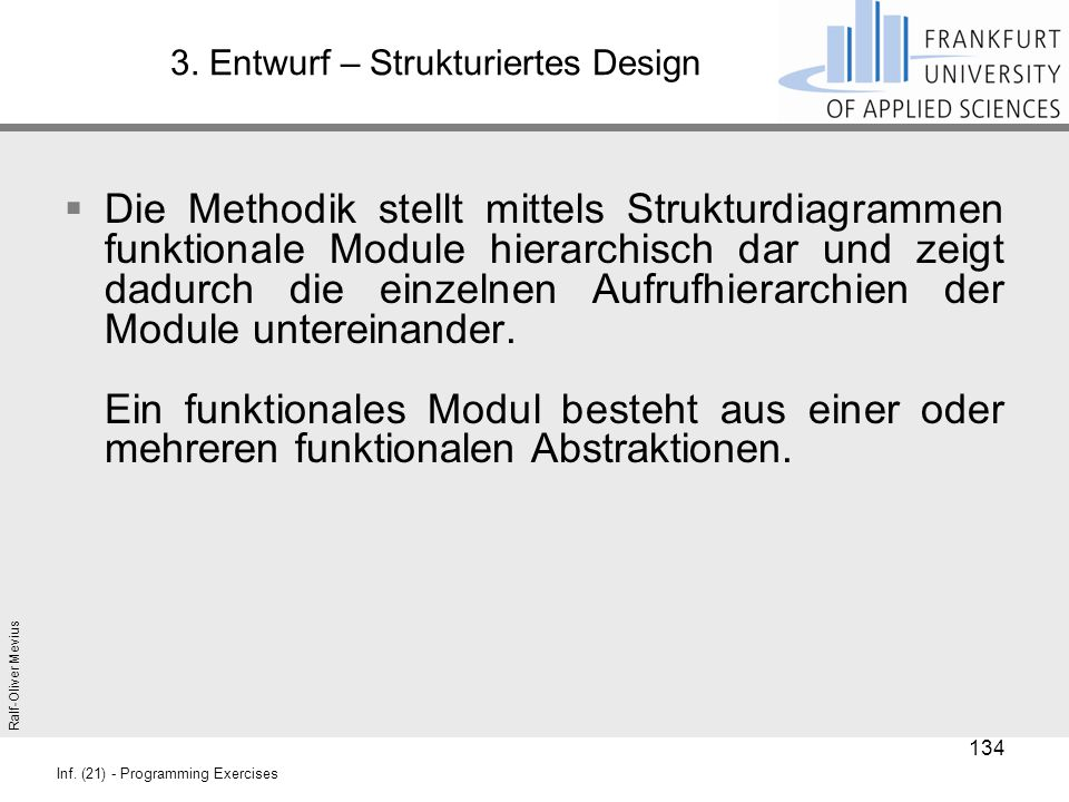 Ralf-Oliver Mevius Inf. (21) - Programming Exercises 3. Entwurf – Strukturiertes Design  Die Methodik stellt mittels Strukturdiagrammen funktionale M