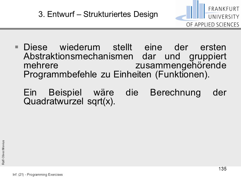 Ralf-Oliver Mevius Inf. (21) - Programming Exercises 3. Entwurf – Strukturiertes Design  Diese wiederum stellt eine der ersten Abstraktionsmechanisme
