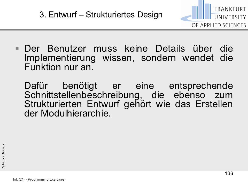 Ralf-Oliver Mevius Inf. (21) - Programming Exercises 3. Entwurf – Strukturiertes Design  Der Benutzer muss keine Details über die Implementierung wis