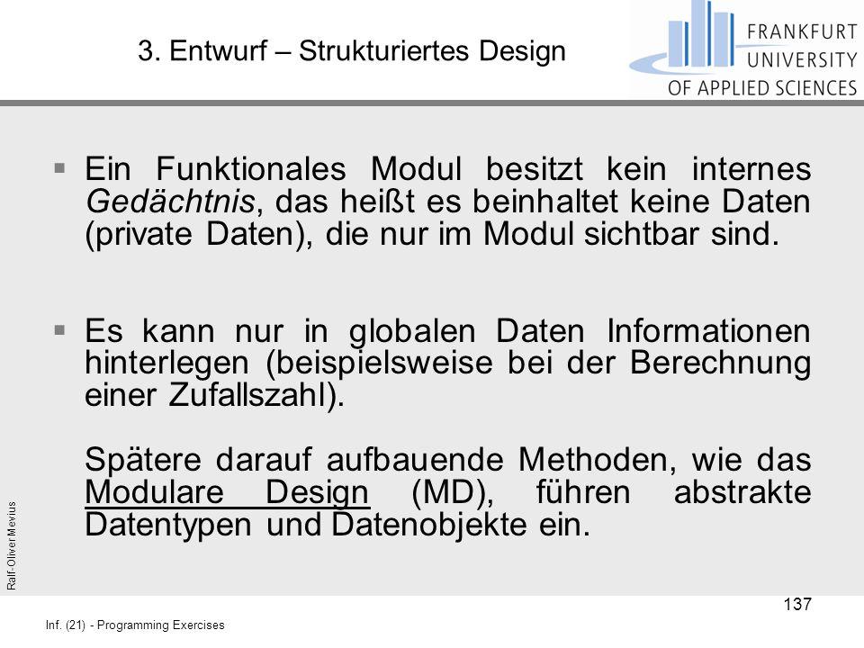 Ralf-Oliver Mevius Inf. (21) - Programming Exercises 3. Entwurf – Strukturiertes Design  Ein Funktionales Modul besitzt kein internes Gedächtnis, das