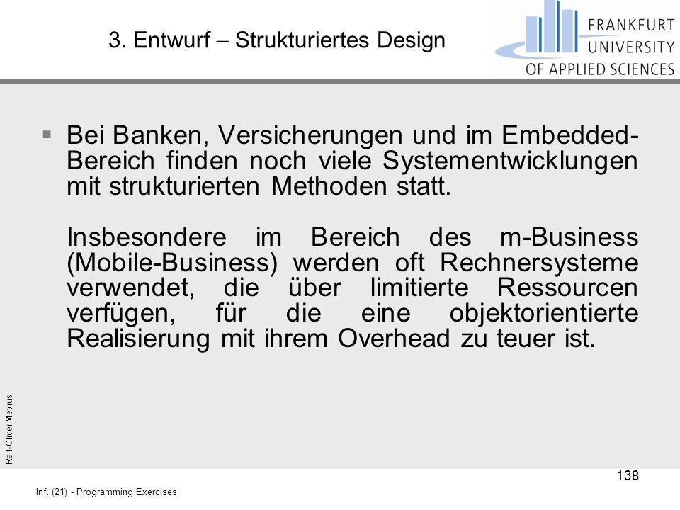 Ralf-Oliver Mevius Inf. (21) - Programming Exercises 3. Entwurf – Strukturiertes Design  Bei Banken, Versicherungen und im Embedded- Bereich finden n