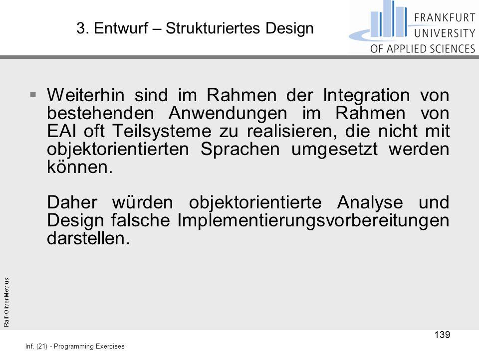 Ralf-Oliver Mevius Inf. (21) - Programming Exercises 3. Entwurf – Strukturiertes Design  Weiterhin sind im Rahmen der Integration von bestehenden Anw
