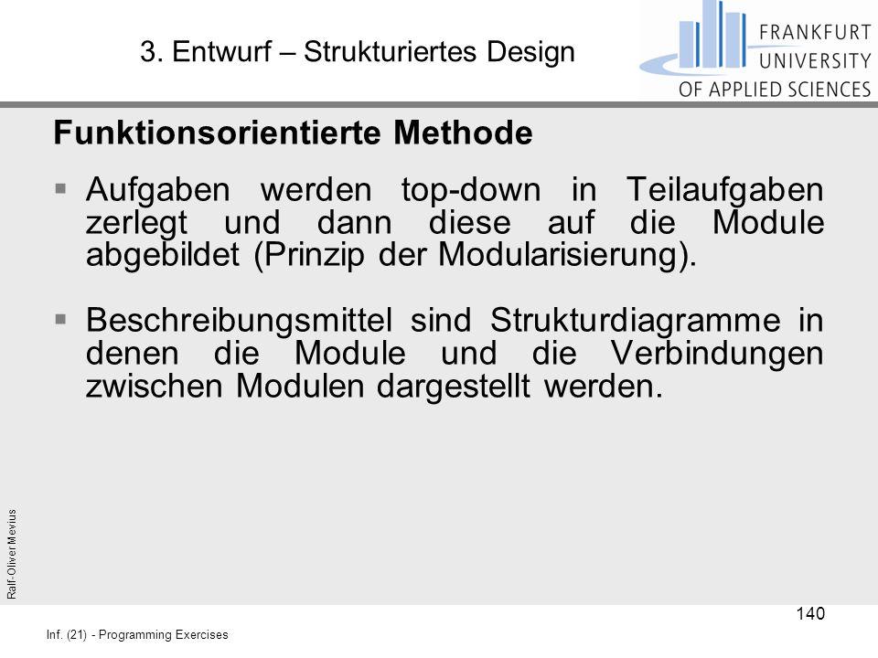 Ralf-Oliver Mevius Inf. (21) - Programming Exercises 3. Entwurf – Strukturiertes Design Funktionsorientierte Methode  Aufgaben werden top-down in Tei