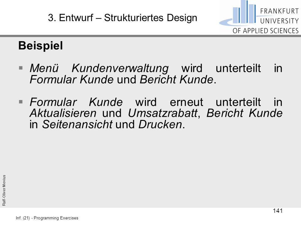 Ralf-Oliver Mevius Inf. (21) - Programming Exercises 3. Entwurf – Strukturiertes Design Beispiel  Menü Kundenverwaltung wird unterteilt in Formular K