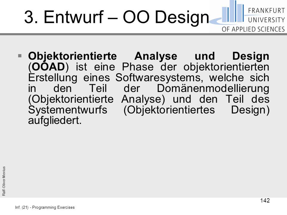 Ralf-Oliver Mevius Inf. (21) - Programming Exercises 3. Entwurf – OO Design  Objektorientierte Analyse und Design (OOAD) ist eine Phase der objektori