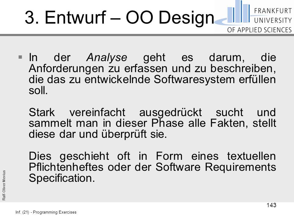 Ralf-Oliver Mevius Inf. (21) - Programming Exercises 3. Entwurf – OO Design  In der Analyse geht es darum, die Anforderungen zu erfassen und zu besch