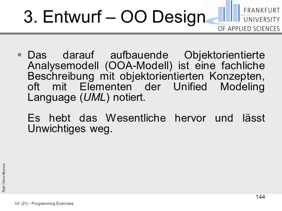 Ralf-Oliver Mevius Inf. (21) - Programming Exercises 3. Entwurf – OO Design  Das darauf aufbauende Objektorientierte Analysemodell (OOA-Modell) ist e