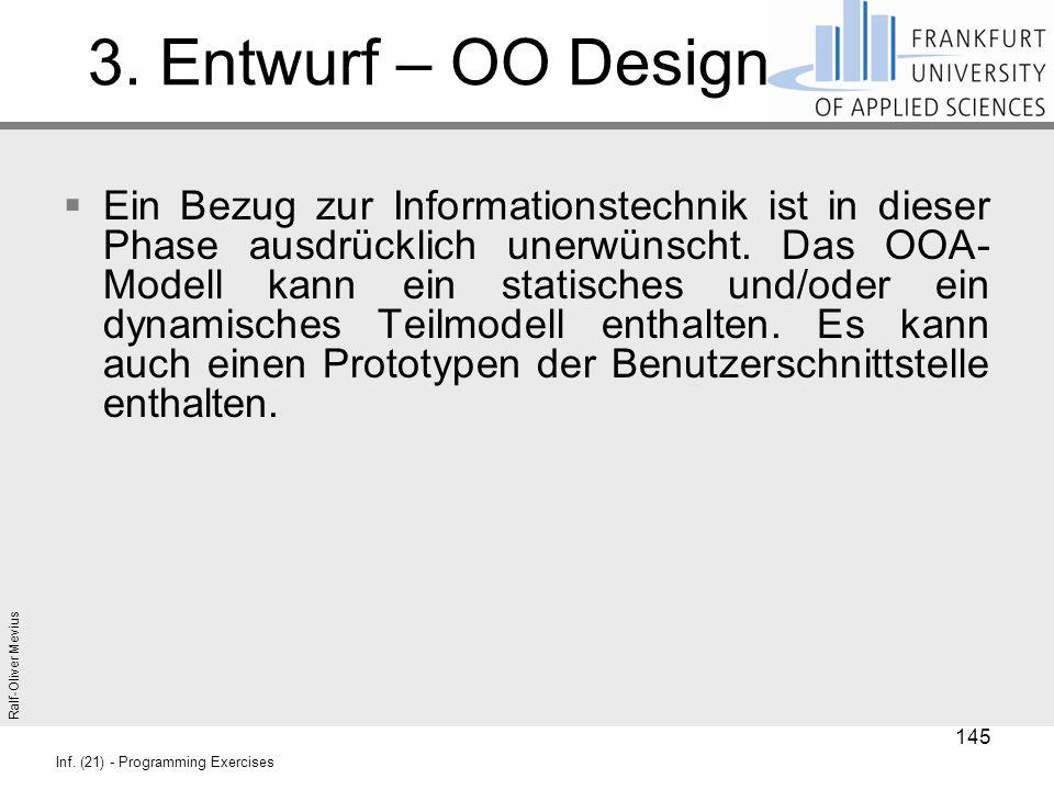 Ralf-Oliver Mevius Inf. (21) - Programming Exercises 3. Entwurf – OO Design  Ein Bezug zur Informationstechnik ist in dieser Phase ausdrücklich unerw
