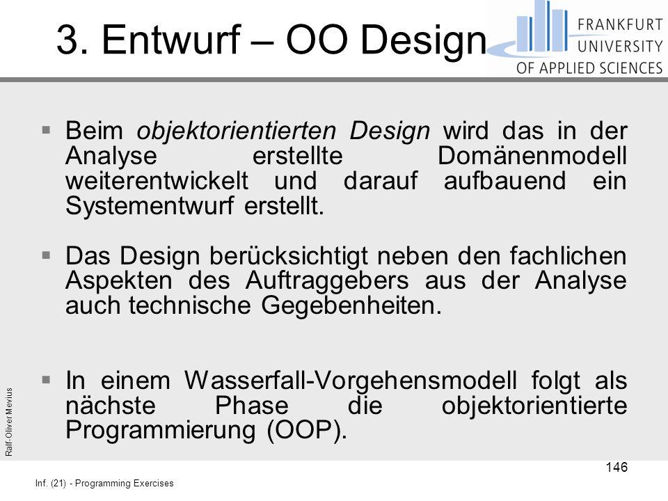 Ralf-Oliver Mevius Inf. (21) - Programming Exercises 3. Entwurf – OO Design  Beim objektorientierten Design wird das in der Analyse erstellte Domänen