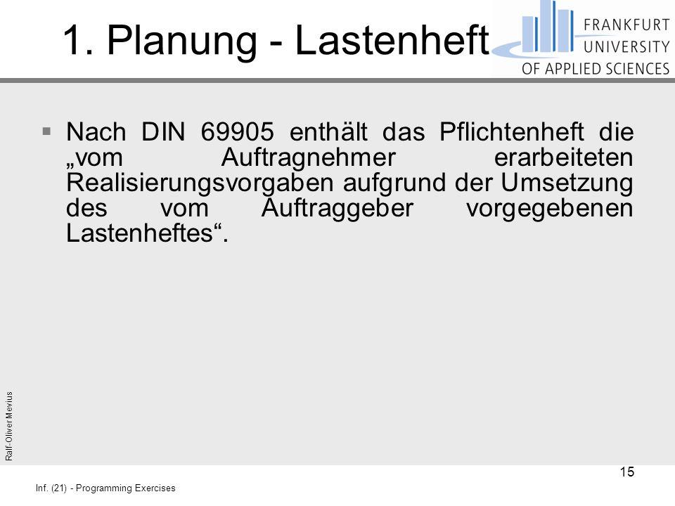 """Ralf-Oliver Mevius Inf. (21) - Programming Exercises 1. Planung - Lastenheft  Nach DIN 69905 enthält das Pflichtenheft die """"vom Auftragnehmer erarbei"""