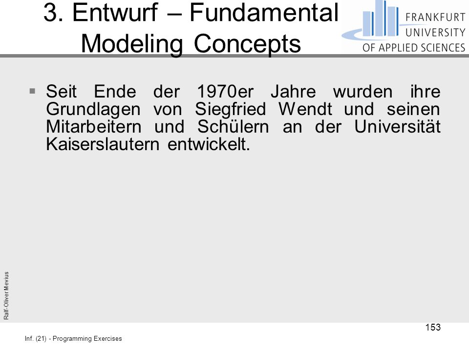 Ralf-Oliver Mevius Inf. (21) - Programming Exercises 3. Entwurf – Fundamental Modeling Concepts  Seit Ende der 1970er Jahre wurden ihre Grundlagen vo
