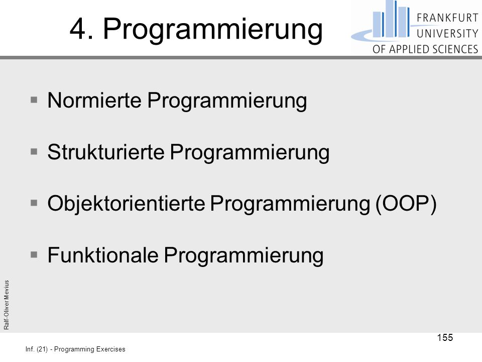 Ralf-Oliver Mevius Inf. (21) - Programming Exercises 4. Programmierung  Normierte Programmierung  Strukturierte Programmierung  Objektorientierte P