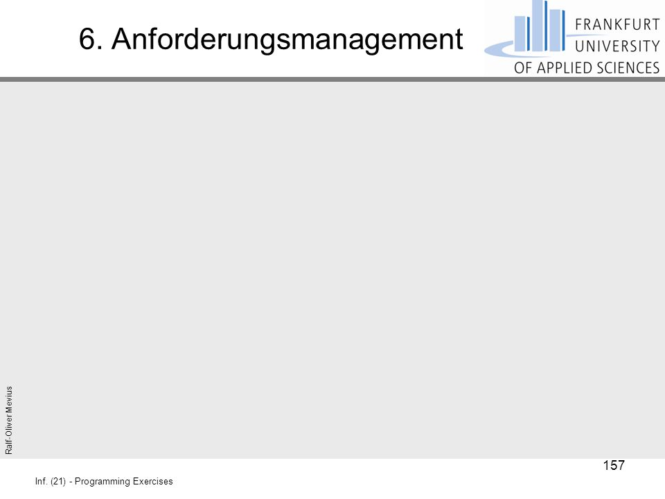 Ralf-Oliver Mevius Inf. (21) - Programming Exercises 6. Anforderungsmanagement 157