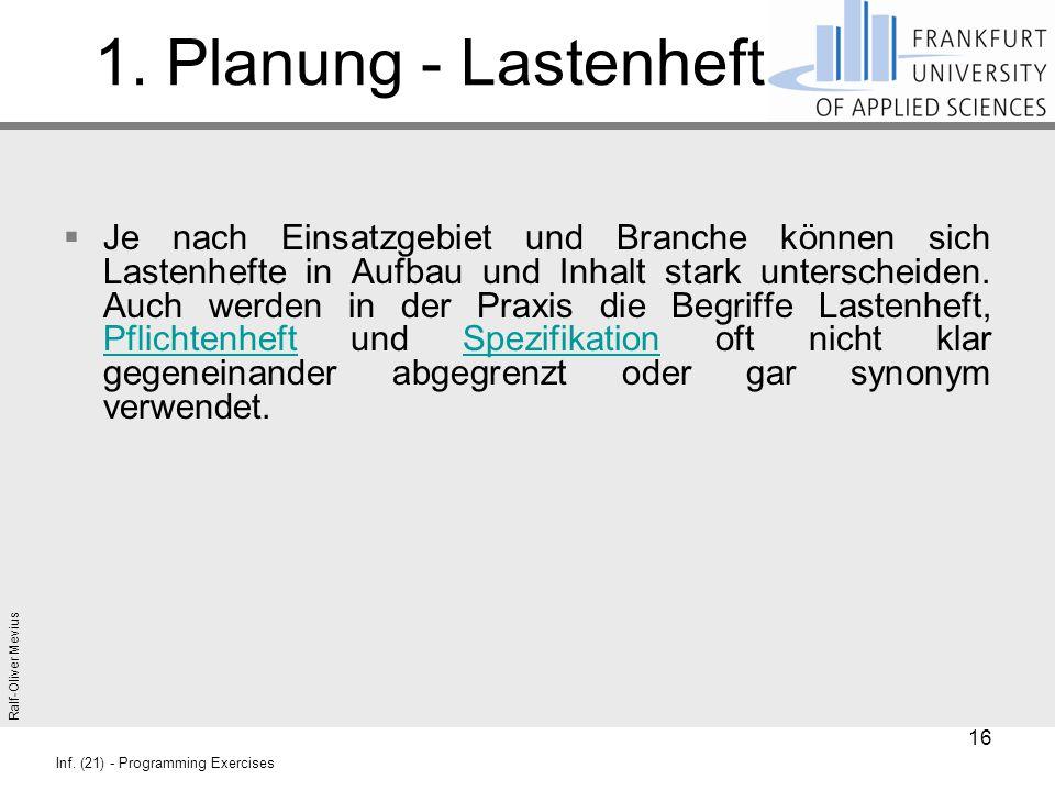 Ralf-Oliver Mevius Inf. (21) - Programming Exercises 1. Planung - Lastenheft  Je nach Einsatzgebiet und Branche können sich Lastenhefte in Aufbau und