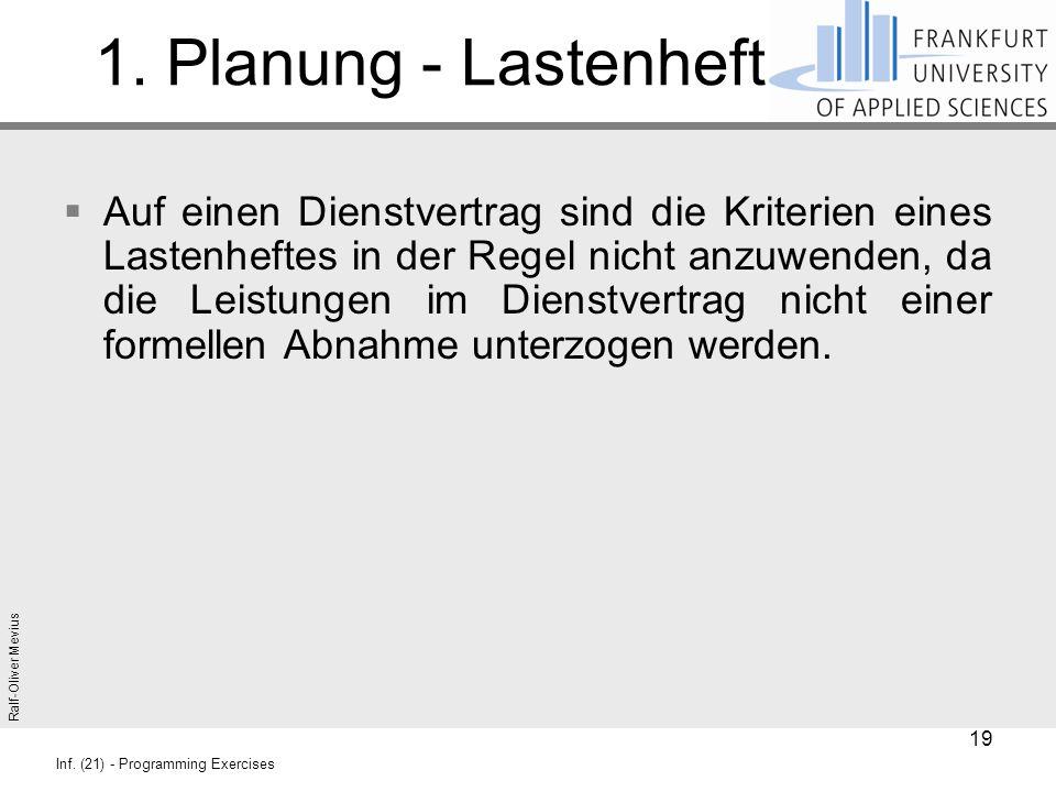 Ralf-Oliver Mevius Inf. (21) - Programming Exercises 1. Planung - Lastenheft  Auf einen Dienstvertrag sind die Kriterien eines Lastenheftes in der Re
