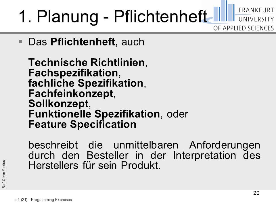 Ralf-Oliver Mevius Inf. (21) - Programming Exercises 1. Planung - Pflichtenheft  Das Pflichtenheft, auch Technische Richtlinien, Fachspezifikation, f