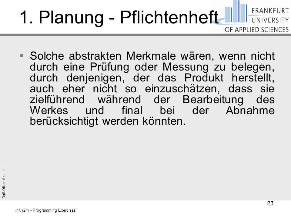 Ralf-Oliver Mevius Inf. (21) - Programming Exercises 1. Planung - Pflichtenheft  Solche abstrakten Merkmale wären, wenn nicht durch eine Prüfung oder